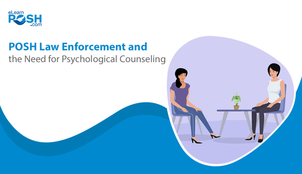POSH Law Enforcement and the Need for Psychological Counselling