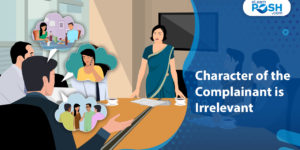 POSH Complaints: Character of the Complainant is Irrelevant